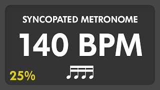140 BPM - Syncopated Metronome - 16th Notes (25%)