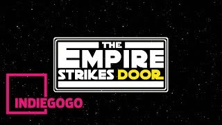 The Empire Strikes Door - SUPPORT ON INDIEGOGO!