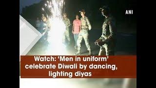 Watch: 'Men in uniform' celebrate Diwali by dancing, lighting diyas - Jammu and Kashmir News