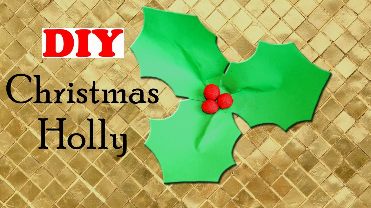 diy christmas holly easy christmas craft christmas diy paper christmas decorations youtube - Christmas Holly Decorations