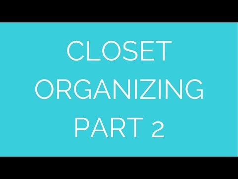 Organizing your Closet : Deciding which clothes to let go of and how to put like with like