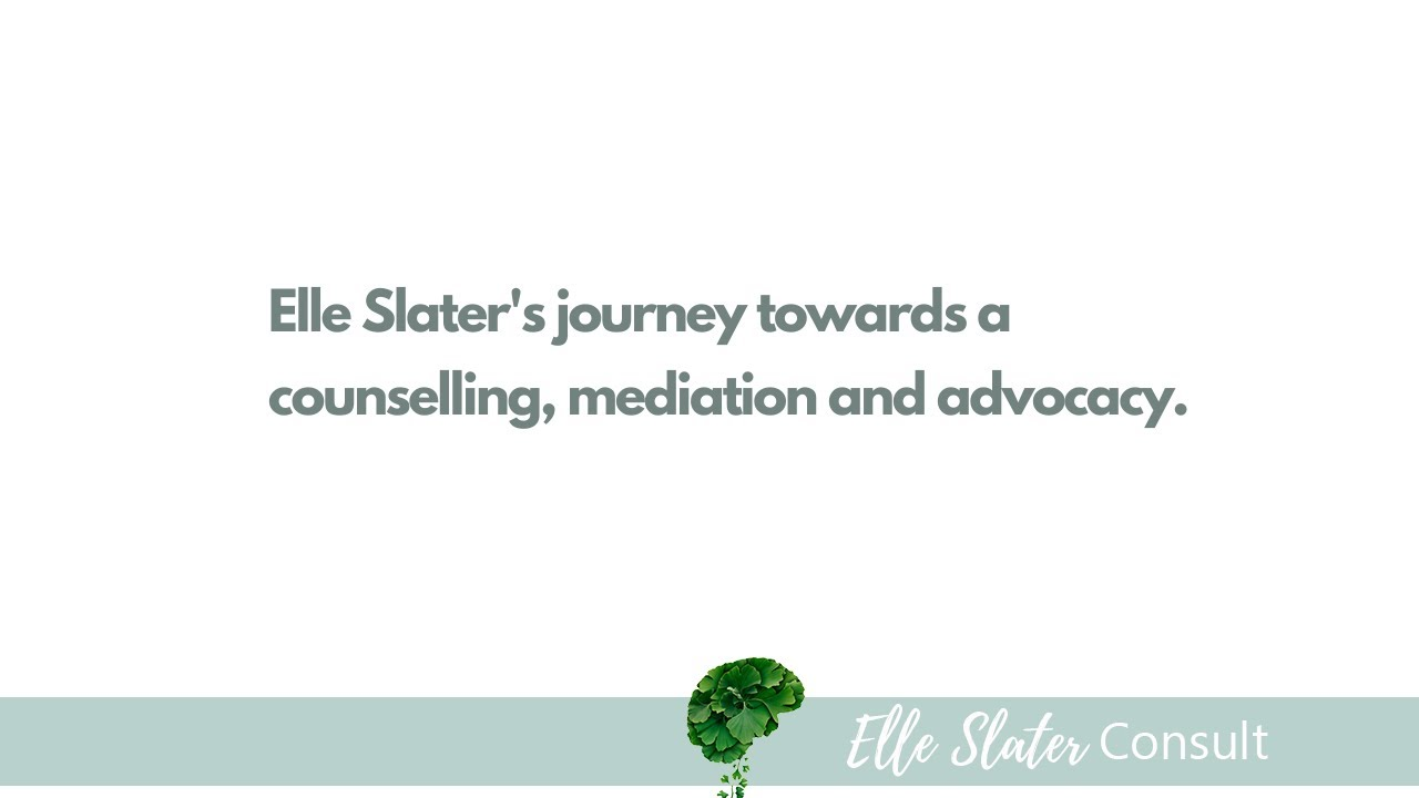 Elle's journey toward Counselling, Mediation & Advocacy