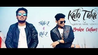 Kalo Taka | Bangla Rap Song  | Broken Outlawz | Skib-Z & Rd-Z