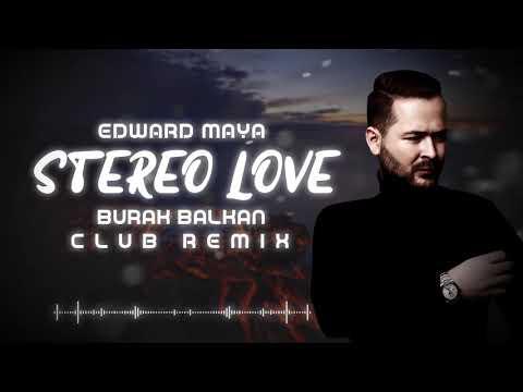 Edward Maya - Stereo Love ( Burak Balkan Club Remix ) 2019