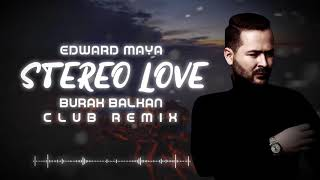 Edward Maya - Stereo Love ( Burak Balkan Club Remix ) 2019