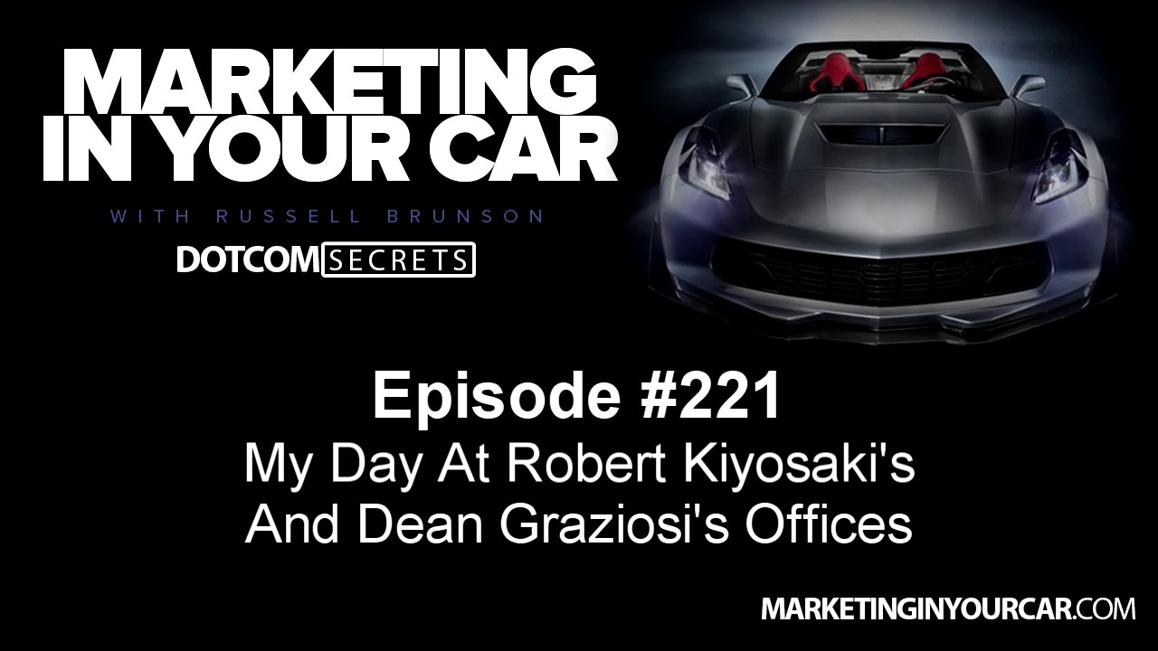 221 - My Day At Robert Kiyosaki's And Dean Graziosi's Offices
