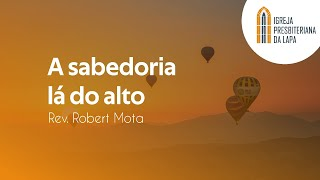 A sabedoria lá do alto - Rev. Robert Mota