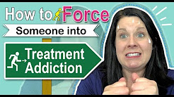 How to Get Someone Involuntarily Committed to Drug  & Alcohol Treatment (2018)