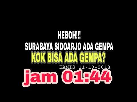 HEBOH!!! Surabaya Sidoarjo Ada Gempa? Kok Bisa Ada Gempa? Kamis 11-10-2018 Jam 01:44