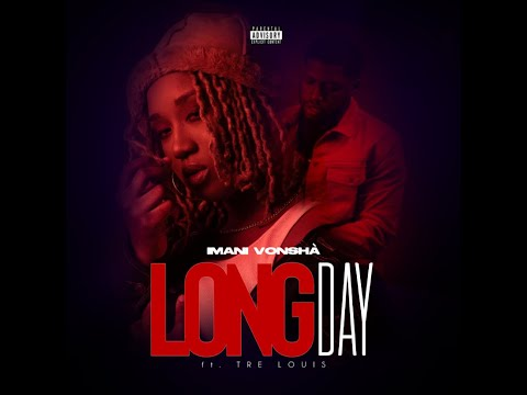 Imani Vonsha Feat. Tre Louis - Long Day [GIWU Entertainment Submitted]