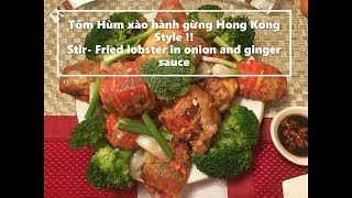 Tôm hùm xào hành gừng Hong Kong style ! Stir Fried lobster in ginger and onion sauce!