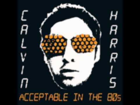 Calvin Harris - Acceptable in the 80's (With Lyrics)