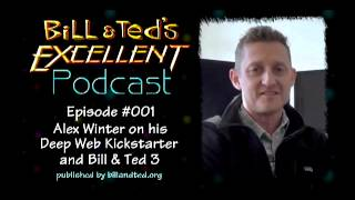 Bill & Ted's Excellent Podcast - Episode 001 - Alex Winter on Deep Web