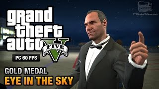 GTA 5 PC - Mission #44 - Eye in the Sky [Gold Medal Guide - 1080p 60fps]
