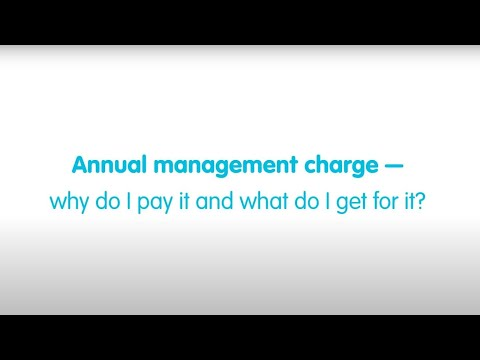 Annual Management Charge — why do I pay it and what do I get for it?