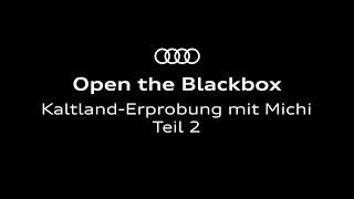 Open The Blackbox: Kaltland-Erprobung (Teil 2)