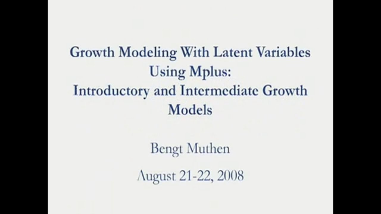 Growth Modeling With Latent Variables using Mplus, Part 1
