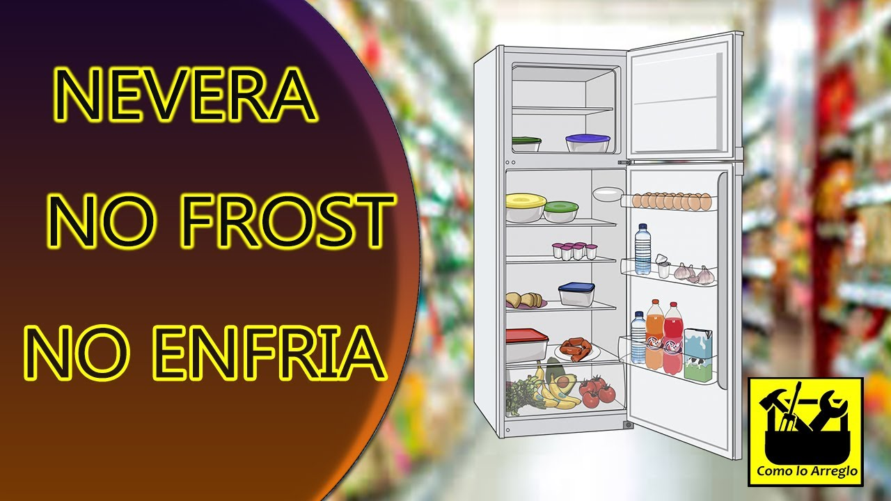 Nevera No Frost No Enfria Bien Refrigerador Youtube