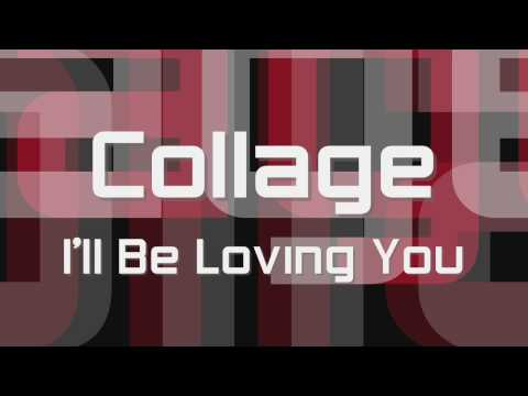 Collage - I'll Be Loving You (HD)