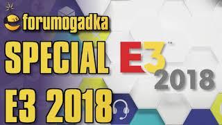 Forumogadka Special E3 2018