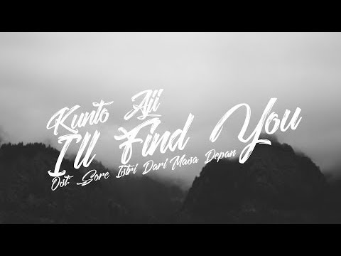 Kunto Aji   I'll Find You Ost: Sore  Istri Dari Masa Depan (Unofficial Music Video)