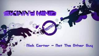 Nick Carter - Not The Other Guy (Skinny Mind Remix)