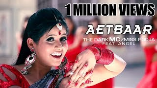 AETBAAR | OFFICIAL VIDEO | THE DARK MC & MISS POOJA FT. ANGEL