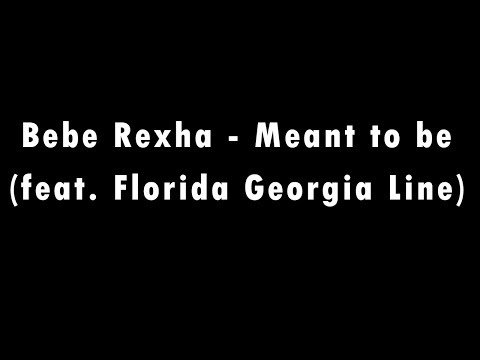MEANT TO BE (FEAT. FLORIDA GEORGIA LINE) - Bebe Rexha [Lyric]