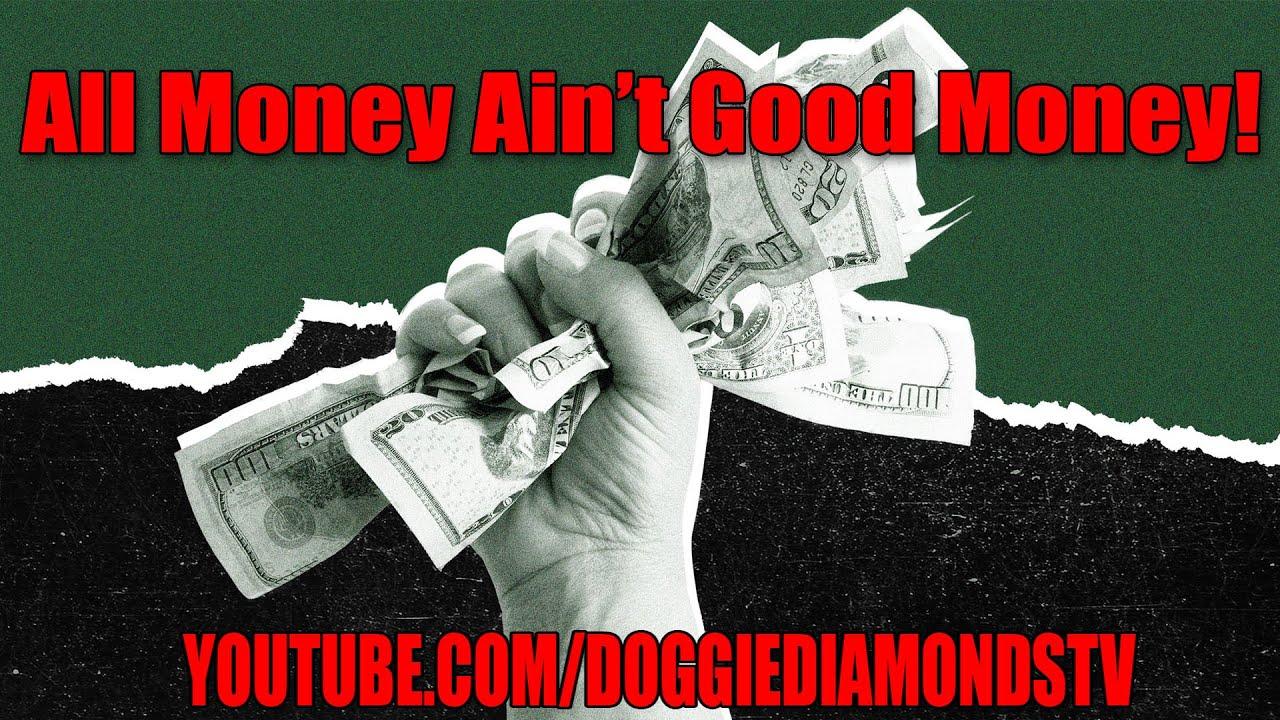 All Money Ain't Good Money!