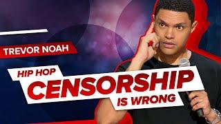 Hip Hop Censorship Is Wrong Trevor Noah