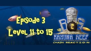 Big Kahuna Reef 2 - Episode 3 (Level 11 to 15)