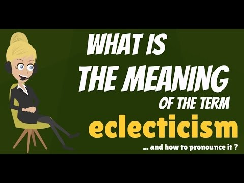 What is ECLECTICISM? What does ECLECTICISM mean? ECLECTICISM meaning & explanation