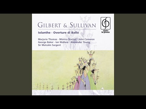 Iolanthe (or, The Peer and the Peri) (1987 Remastered Version) , Act I: The lady of my love...
