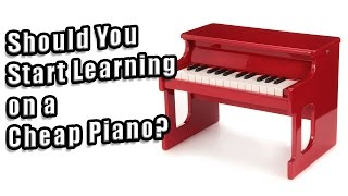 Should You Start Learning on a Cheap Piano?