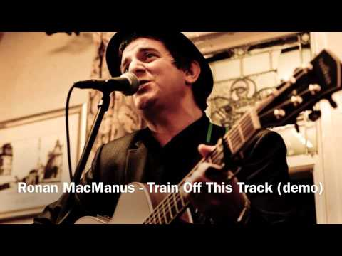 Ronan MacManus - Train Off This Track (demo)