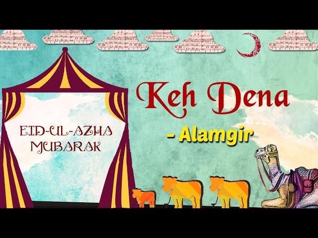 Eid Special   Keh Dena   Eid ul Azha 2017   Alamgir Hit Songs