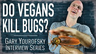 Do Vegans Kill Bugs? | Gary Yourofsky Interview