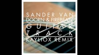 Sander van Doorn & Firebeatz - Guitar Track (Kayliox Remix) [HD] [FREE DOWNLOAD]