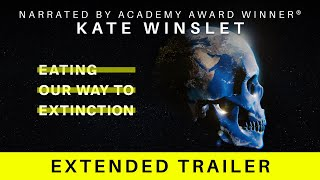 Eating Our Way To Extinction | Extended Trailer