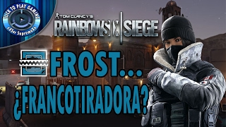 FROST...¿FRANCOTIRADORA?   Rainbow Six Siege - Casual   CLICK to PLAY Gaming by xXSer SupremoXx