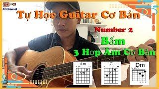 [ Tự Học Guitar ] Bài Số 2 - Cách Bấm 3 Hợp Âm Cơ Bản 2020 l AT Channel