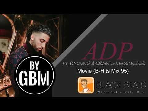 ADP Ft B Young & Kranium And Ebenezer - Movie (by GBM Official) [B-Hits Mix 95]