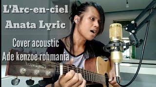 L'Arcenciel-Anata Lyric (cover acoustic) Ade kenzoe rohmania