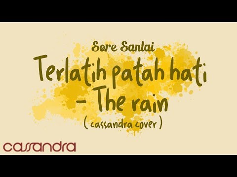 TERLATIH PATAH HATI - THE RAIN (CASSANDRA COVER) #SORESANTAI #36