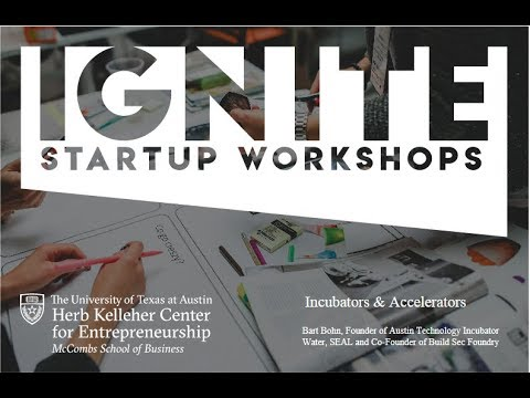 Ignite Startup Workshop - How to Make the Most of an Incubator or Accelerator