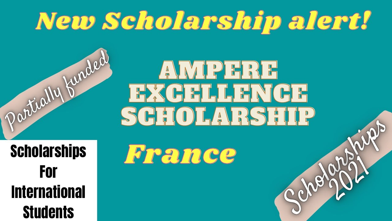 Ampère Excellence Scholarship | Scholarships for international students #scholarships2021