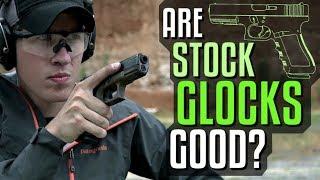 Are Stock Glocks Good?