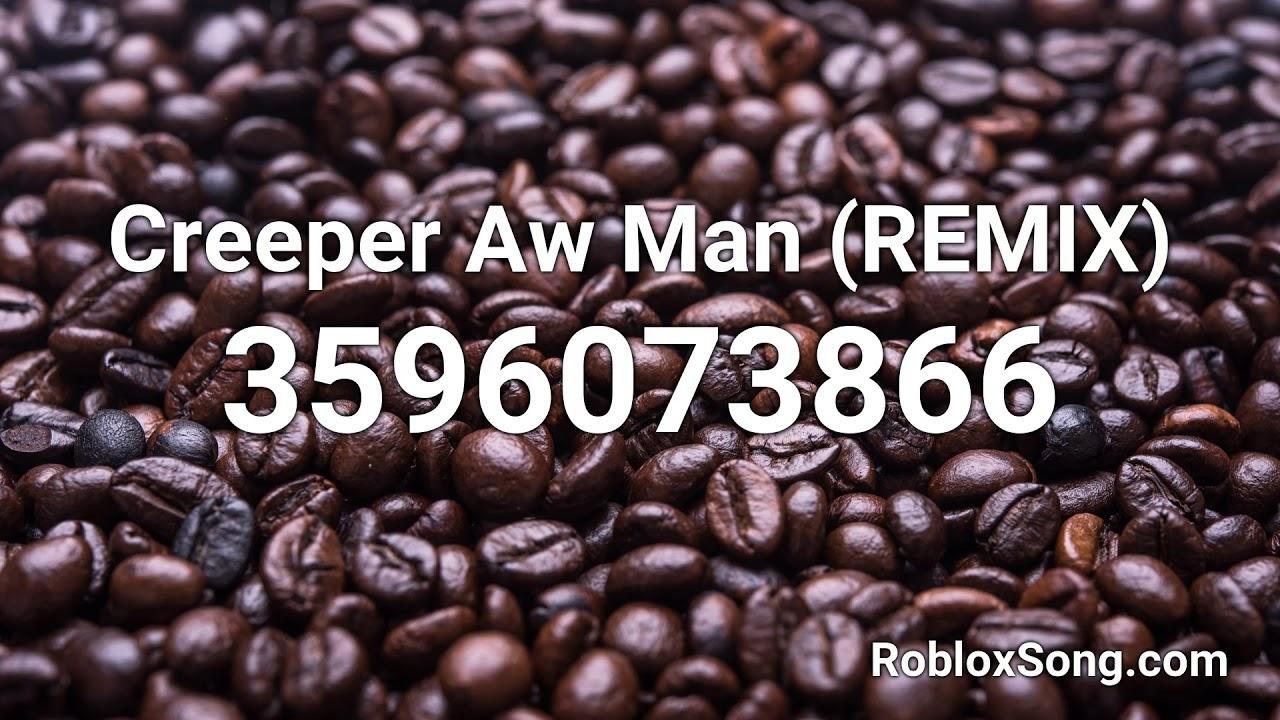 Creeper Aw Man Remix Roblox Id Roblox Music Code Youtube