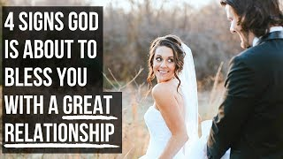 4 Signs God Is About to Bless You with a Great Relationship