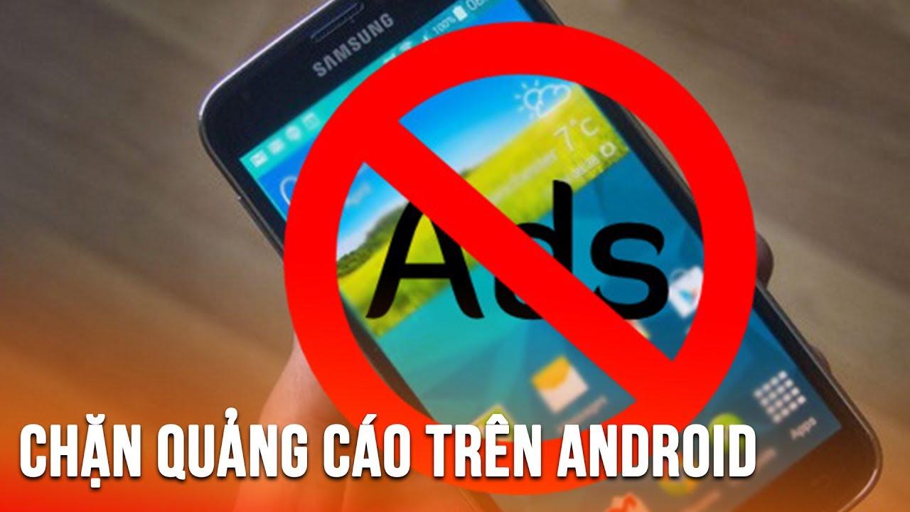 Hướng dẫn chặn mọi quảng cáo trên Android cực đơn giản